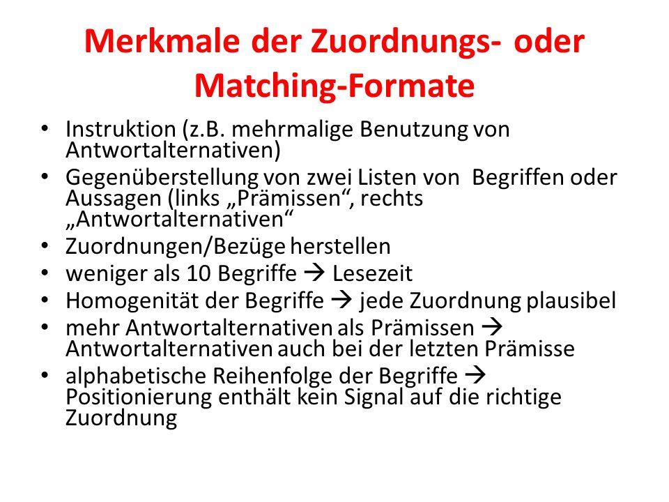 Merkmale der Zuordnungs- oder Matching-Formate Instruktion (z.B. mehrmalige Benutzung von Antwortalternativen) Gegenüberstellung von zwei Listen von B