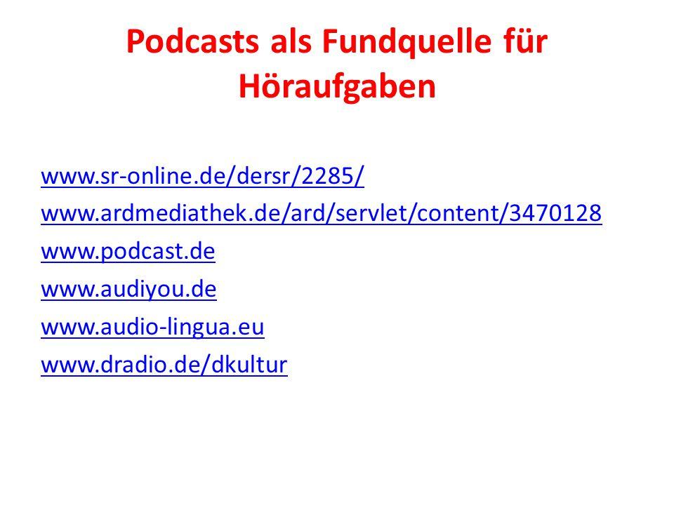 Podcasts als Fundquelle für Höraufgaben www.sr-online.de/dersr/2285/ www.ardmediathek.de/ard/servlet/content/3470128 www.podcast.de www.audiyou.de www