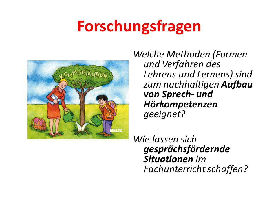 Forschungsfragen Welche Methoden (Formen und Verfahren des Lehrens und Lernens) sind zum nachhaltigen Aufbau von Sprech- und Hörkompetenzen geeignet?