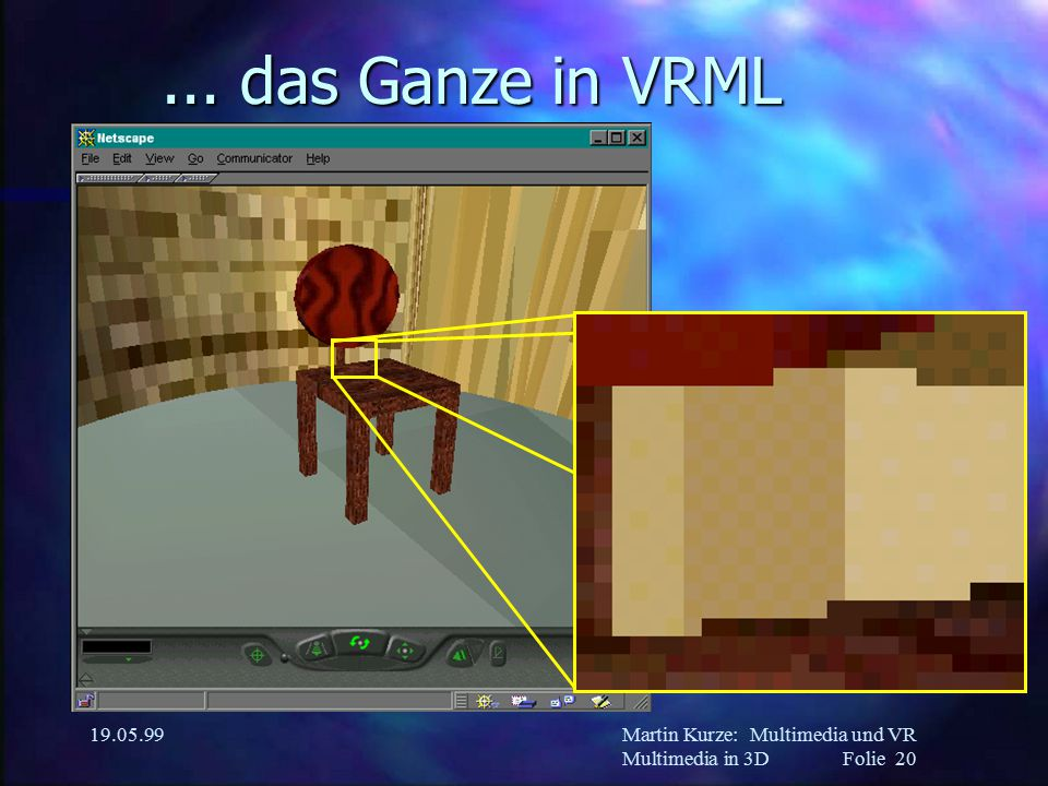 Martin Kurze:Multimedia und VR Multimedia in 3DFolie 20 19.05.99... das Ganze in VRML