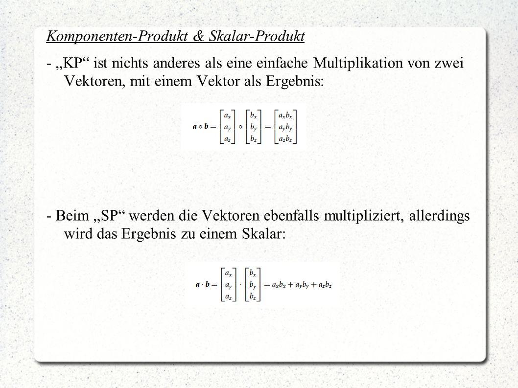 """Komponenten-Produkt & Skalar-Produkt - """"KP ist nichts anderes als eine einfache Multiplikation von zwei Vektoren, mit einem Vektor als Ergebnis: - Beim """"SP werden die Vektoren ebenfalls multipliziert, allerdings wird das Ergebnis zu einem Skalar:"""