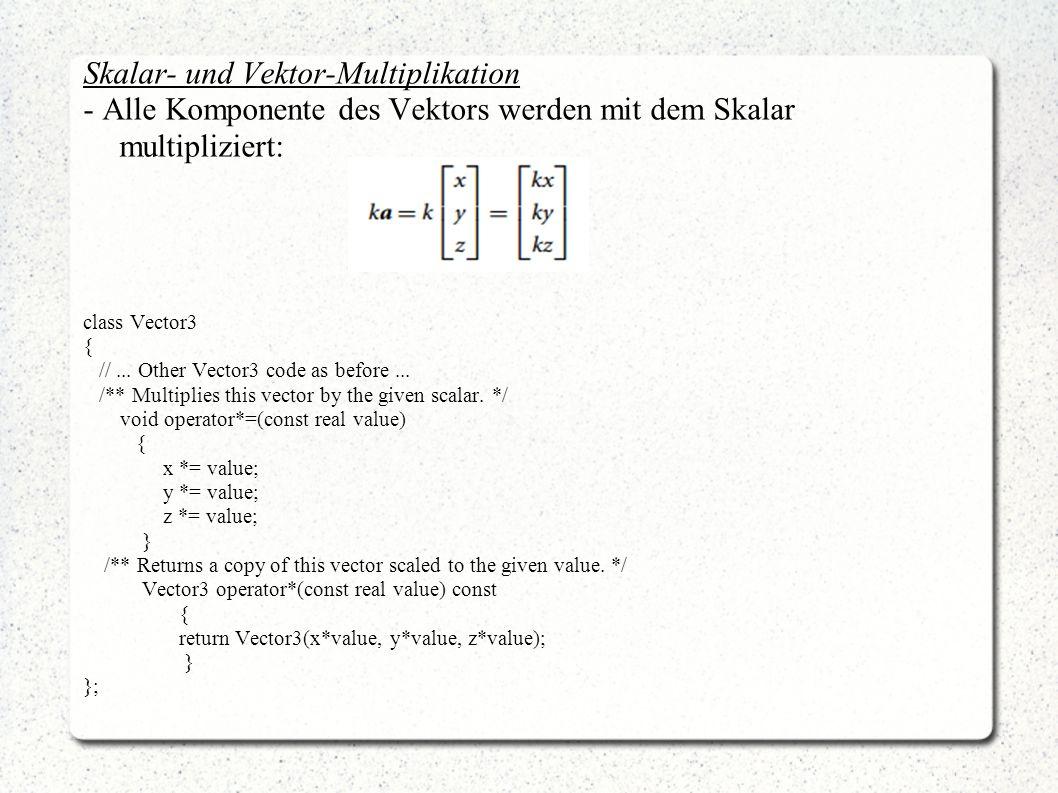 Skalar- und Vektor-Multiplikation - Alle Komponente des Vektors werden mit dem Skalar multipliziert: class Vector3 { //...