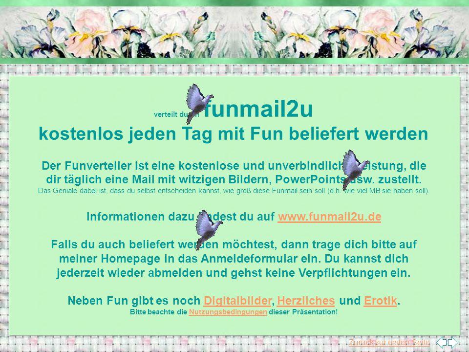 Zurück zur ersten Seite verteilt durch funmail2u kostenlos jeden Tag mit Fun beliefert werden Der Funverteiler ist eine kostenlose und unverbindliche Leistung, die dir täglich eine Mail mit witzigen Bildern, PowerPoints usw.