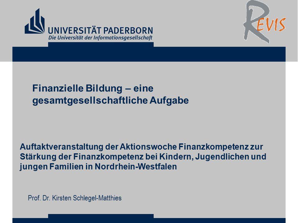 Finanzielle Bildung – eine gesamtgesellschaftliche Aufgabe Auftaktveranstaltung der Aktionswoche Finanzkompetenz zur Stärkung der Finanzkompetenz bei Kindern, Jugendlichen und jungen Familien in Nordrhein-Westfalen Prof.