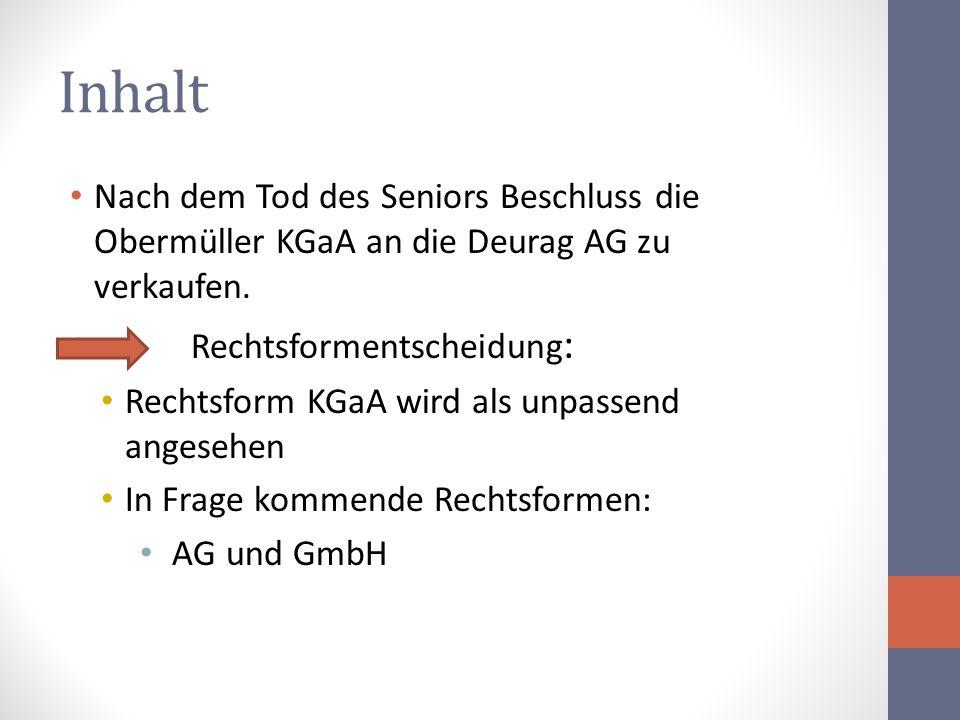 Inhalt Nach dem Tod des Seniors Beschluss die Obermüller KGaA an die Deurag AG zu verkaufen. Rechtsformentscheidung : Rechtsform KGaA wird als unpasse