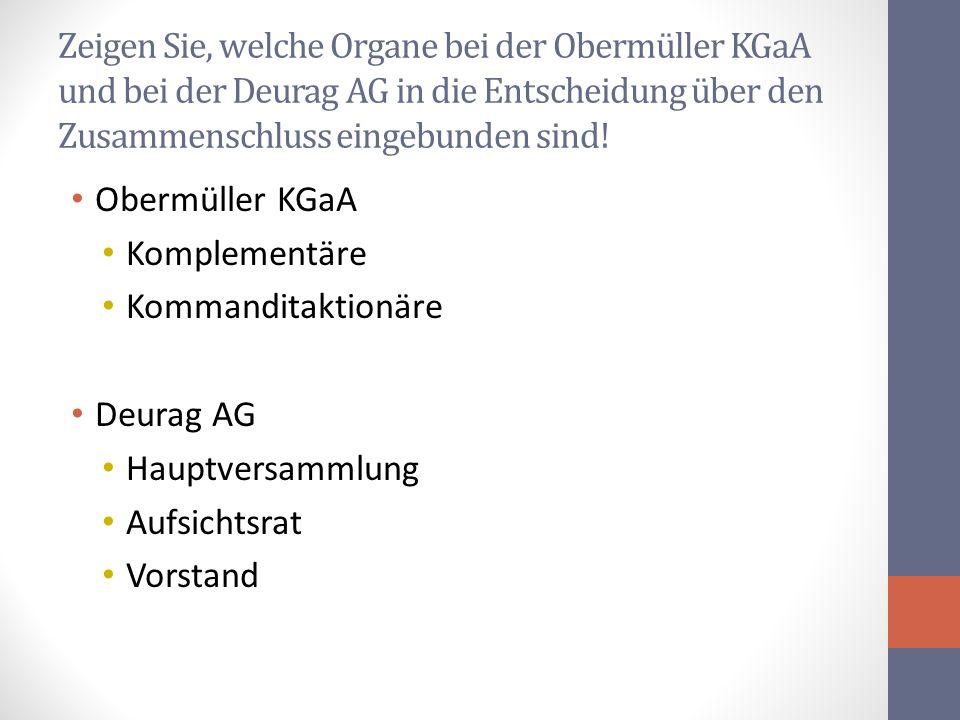 Zeigen Sie, welche Organe bei der Obermüller KGaA und bei der Deurag AG in die Entscheidung über den Zusammenschluss eingebunden sind! Obermüller KGaA