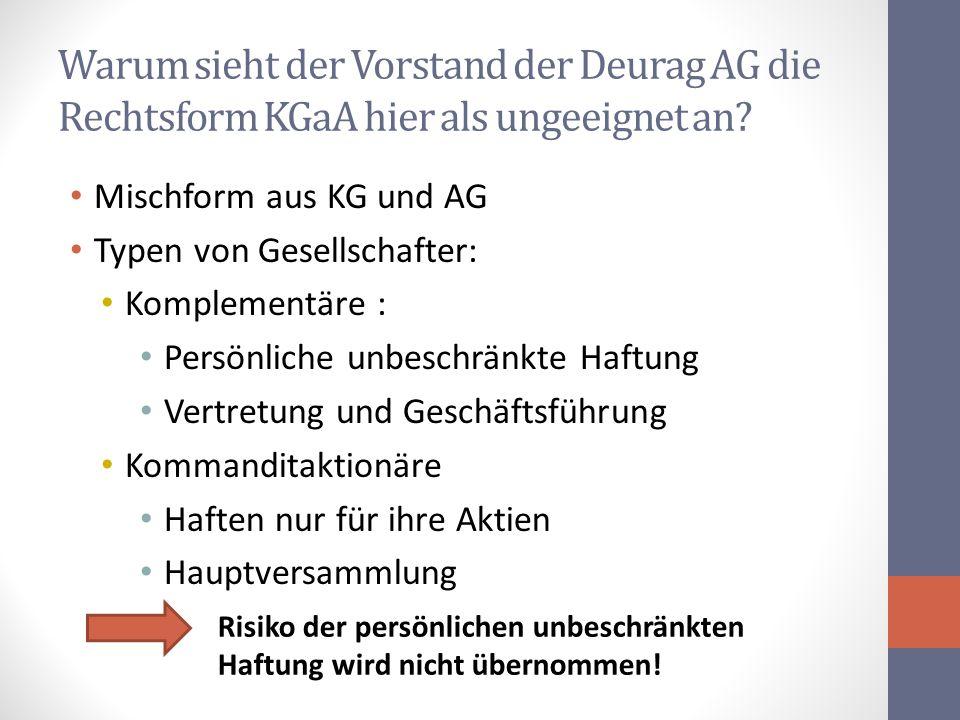 Warum sieht der Vorstand der Deurag AG die Rechtsform KGaA hier als ungeeignet an? Mischform aus KG und AG Typen von Gesellschafter: Komplementäre : P