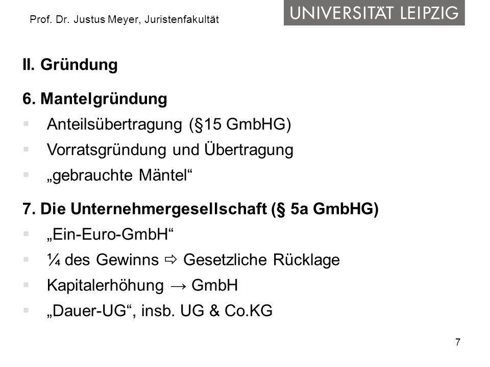 """7 Prof. Dr. Justus Meyer, Juristenfakultät II. Gründung 6. Mantelgründung  Anteilsübertragung (§15 GmbHG)  Vorratsgründung und Übertragung  """"gebrau"""