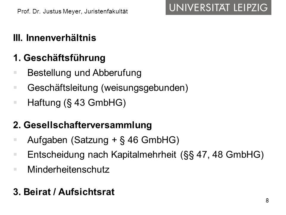 8 Prof. Dr. Justus Meyer, Juristenfakultät III. Innenverhältnis 1. Geschäftsführung  Bestellung und Abberufung  Geschäftsleitung (weisungsgebunden)