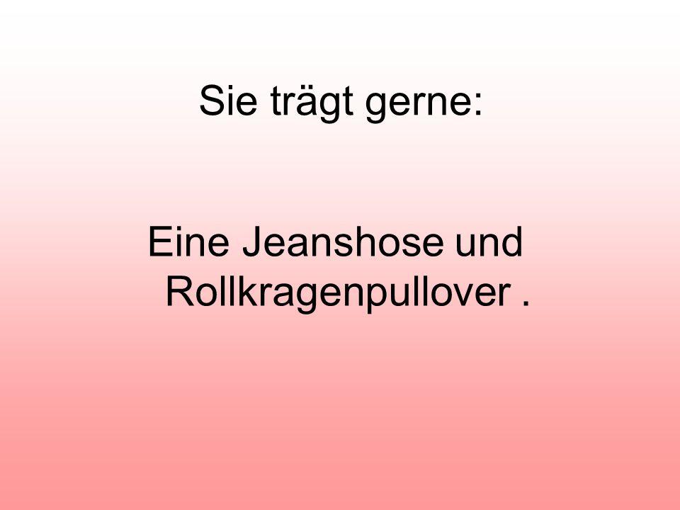 Sie trägt gerne: Eine Jeanshose und Rollkragenpullover.