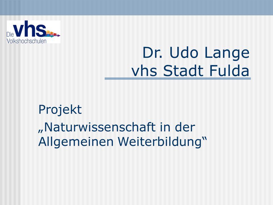 """Dr. Udo Lange vhs Stadt Fulda Projekt """"Naturwissenschaft in der Allgemeinen Weiterbildung"""""""