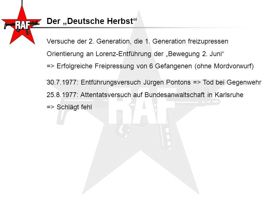 """Der """"Deutsche Herbst"""" Versuche der 2. Generation, die 1. Generation freizupressen Orientierung an Lorenz-Entführung der """"Bewegung 2. Juni"""" => Erfolgre"""