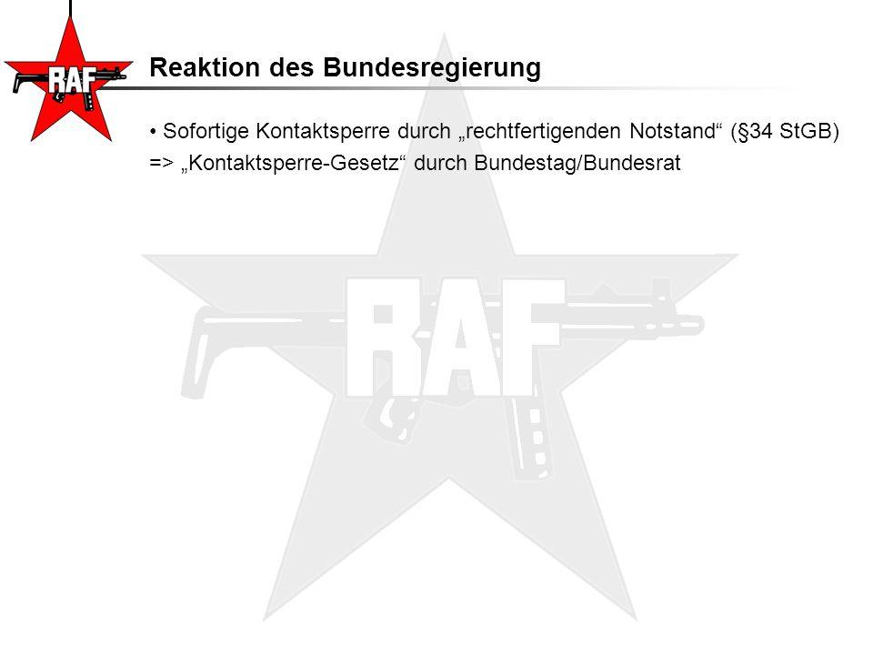 "Reaktion des Bundesregierung Sofortige Kontaktsperre durch ""rechtfertigenden Notstand"" (§34 StGB) => ""Kontaktsperre-Gesetz"" durch Bundestag/Bundesrat"