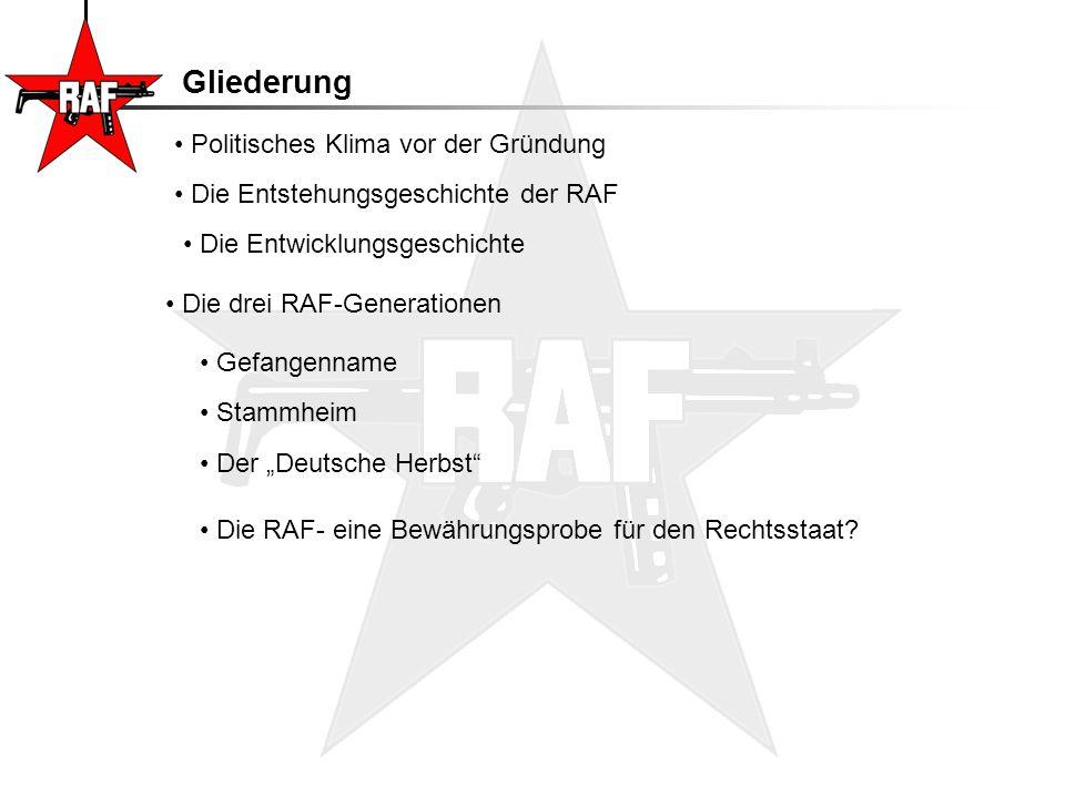 """Gliederung Die Entstehungsgeschichte der RAF Die drei RAF-Generationen Die Entwicklungsgeschichte Stammheim Der """"Deutsche Herbst"""" Die RAF- eine Bewähr"""