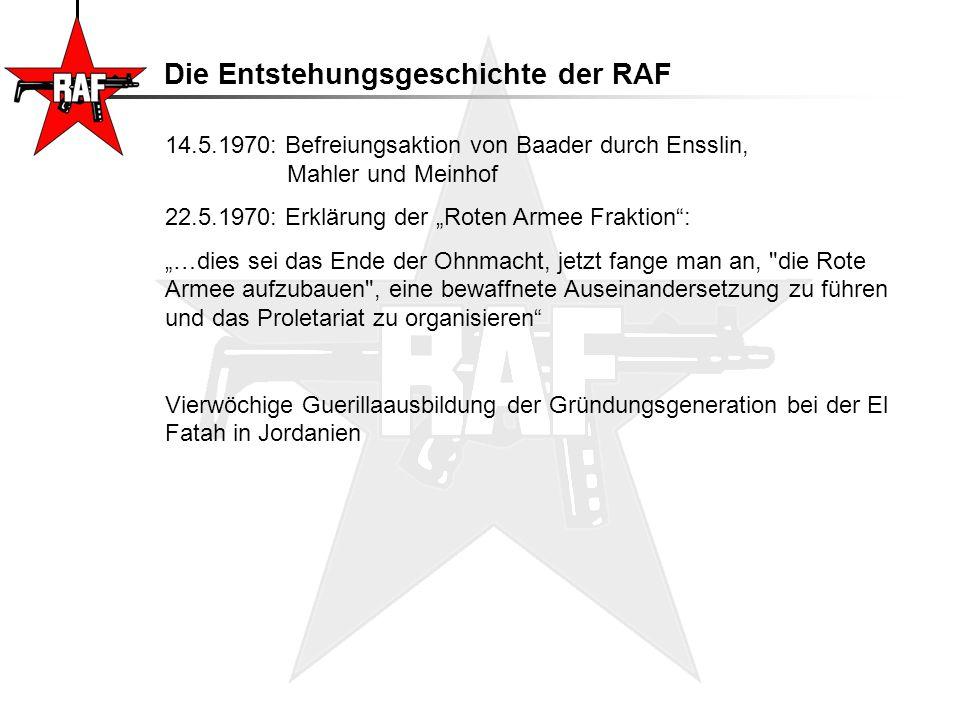 """Die Entstehungsgeschichte der RAF 14.5.1970: Befreiungsaktion von Baader durch Ensslin, Mahler und Meinhof 22.5.1970: Erklärung der """"Roten Armee Frakt"""