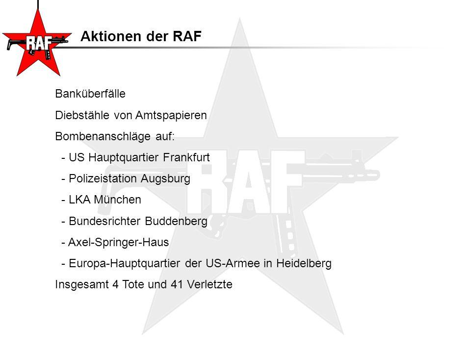 Aktionen der RAF Banküberfälle Diebstähle von Amtspapieren Bombenanschläge auf: - US Hauptquartier Frankfurt - Polizeistation Augsburg - LKA München -