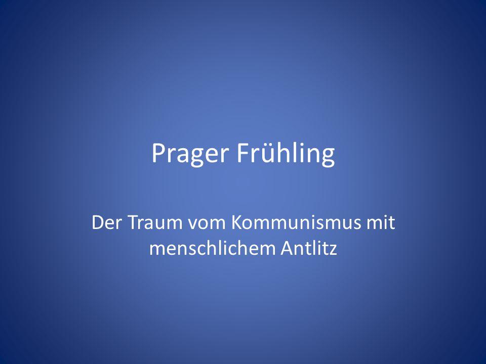 Prager Frühling Der Traum vom Kommunismus mit menschlichem Antlitz