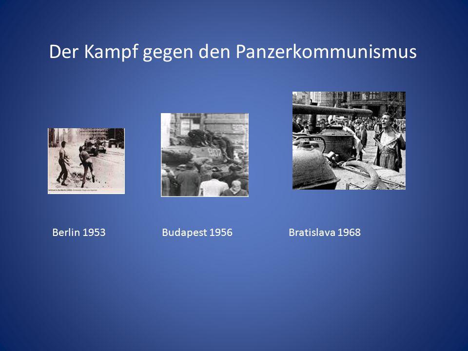 Der Kampf gegen den Panzerkommunismus Berlin 1953 Budapest 1956 Bratislava 1968