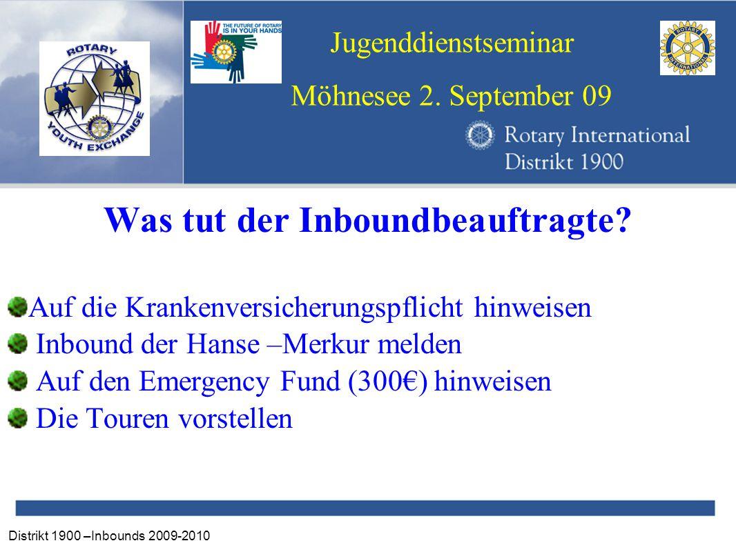Distrikt 1900 –Inbounds 2009-2010 Jugenddienstseminar Möhnesee 2. September 09 Was tut der Inboundbeauftragte? Auf die Krankenversicherungspflicht hin