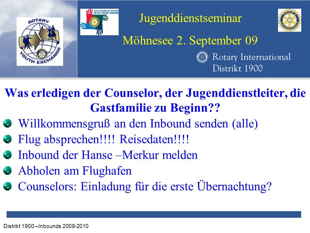 Distrikt 1900 –Inbounds 2009-2010 Jugenddienstseminar Möhnesee 2. September 09 Was erledigen der Counselor, der Jugenddienstleiter, die Gastfamilie zu