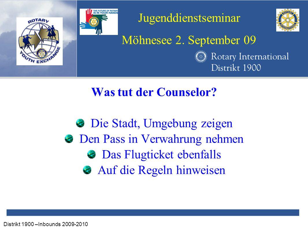 Distrikt 1900 –Inbounds 2009-2010 Jugenddienstseminar Möhnesee 2. September 09 Was tut der Counselor? Die Stadt, Umgebung zeigen Den Pass in Verwahrun