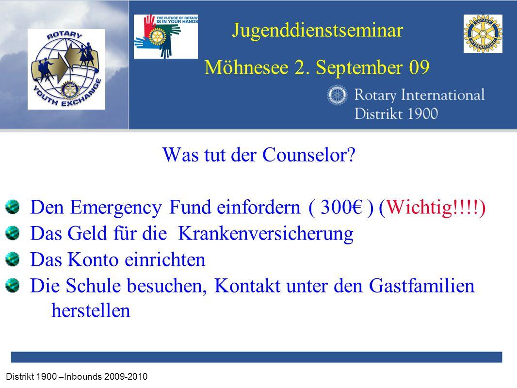 Distrikt 1900 –Inbounds 2009-2010 Jugenddienstseminar Möhnesee 2. September 09 Was tut der Counselor? Den Emergency Fund einfordern ( 300€ ) (Wichtig!