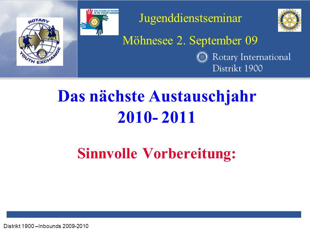 Distrikt 1900 –Inbounds 2009-2010 Jugenddienstseminar Möhnesee 2. September 09 Das nächste Austauschjahr 2010- 2011 Sinnvolle Vorbereitung: