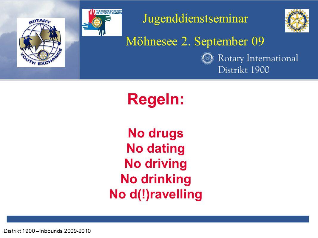 Distrikt 1900 –Inbounds 2009-2010 Jugenddienstseminar Möhnesee 2. September 09 Regeln: No drugs No dating No driving No drinking No d(!)ravelling