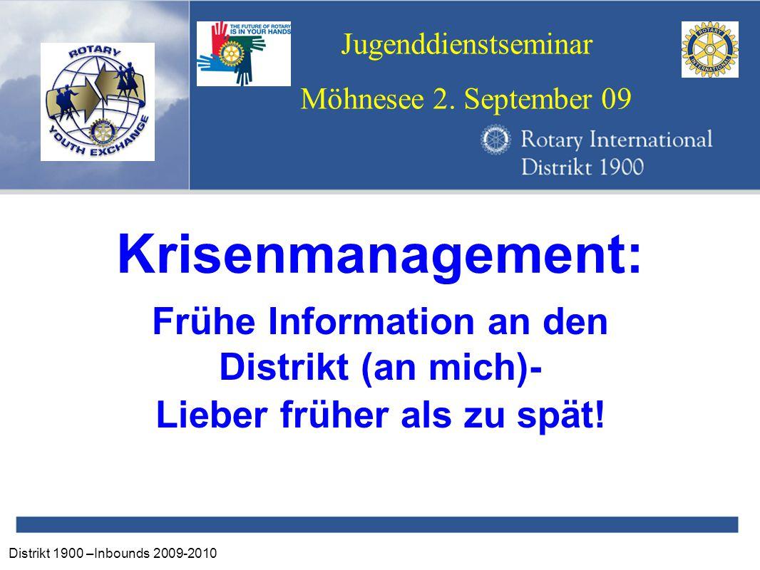 Distrikt 1900 –Inbounds 2009-2010 Jugenddienstseminar Möhnesee 2. September 09 Krisenmanagement: Frühe Information an den Distrikt (an mich)- Lieber f