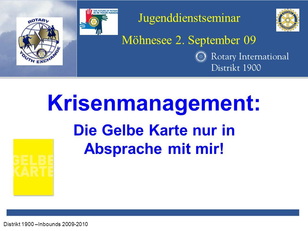 Distrikt 1900 –Inbounds 2009-2010 Jugenddienstseminar Möhnesee 2. September 09 Krisenmanagement: Die Gelbe Karte nur in Absprache mit mir!