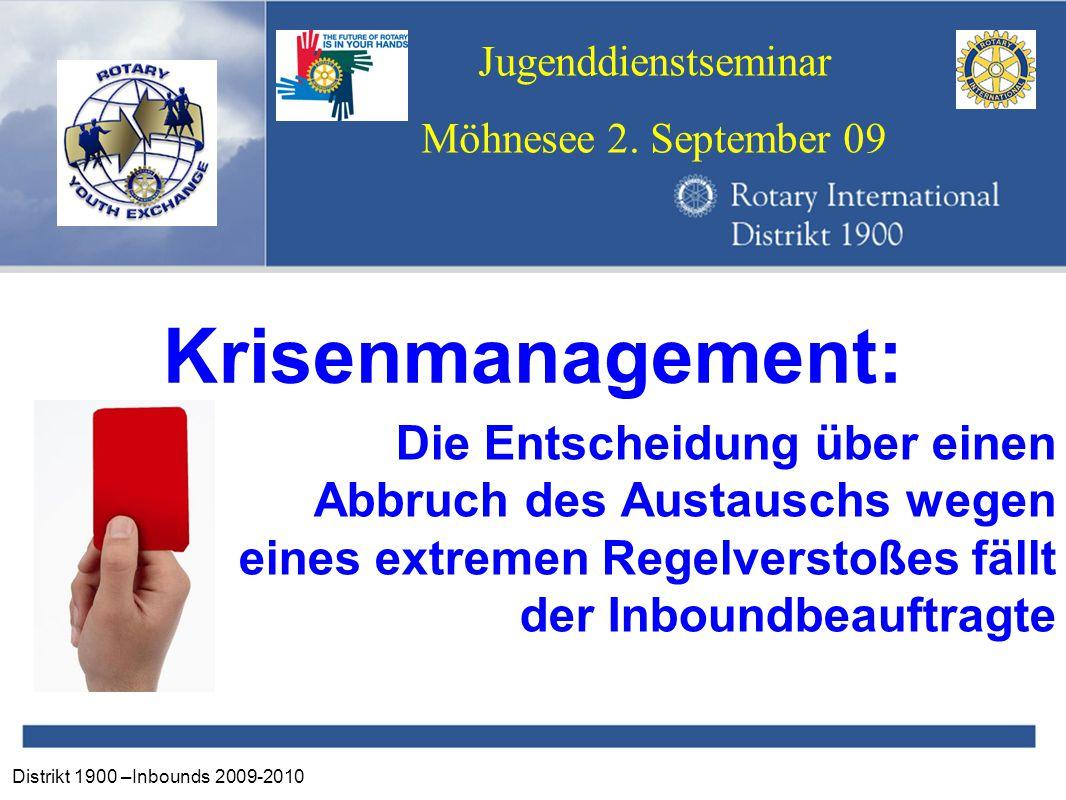 Distrikt 1900 –Inbounds 2009-2010 Jugenddienstseminar Möhnesee 2. September 09 Krisenmanagement: Die Entscheidung über einen Abbruch des Austauschs we