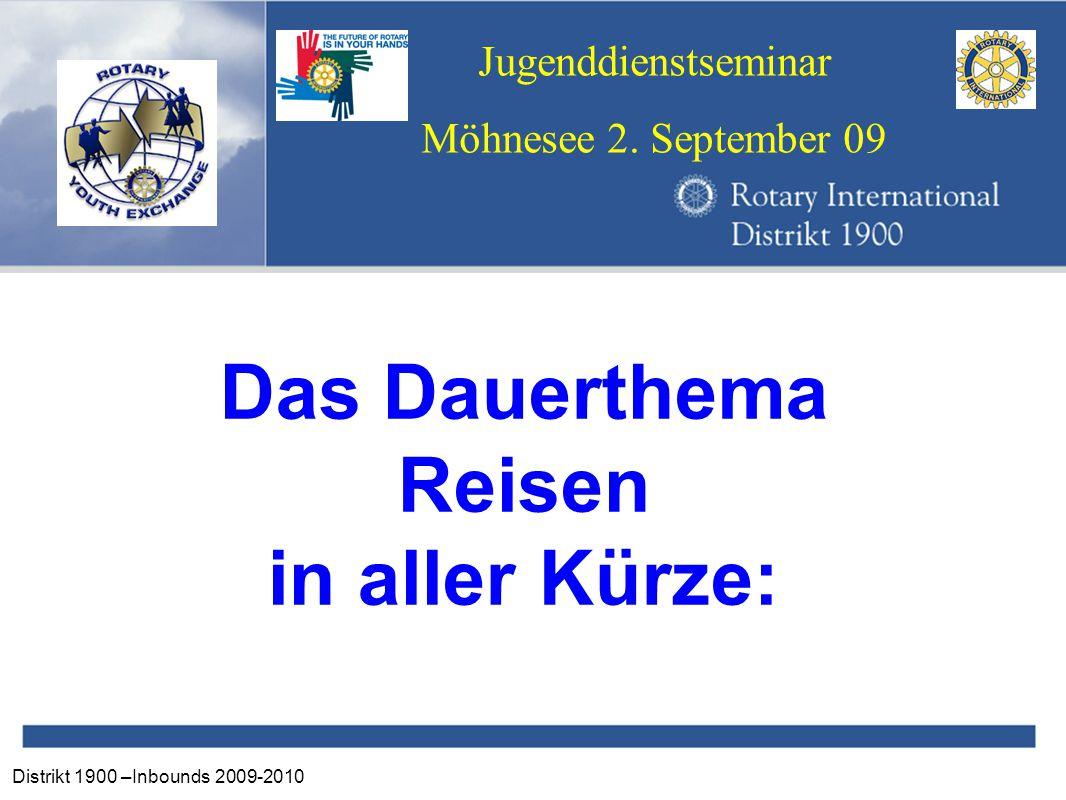 Distrikt 1900 –Inbounds 2009-2010 Jugenddienstseminar Möhnesee 2. September 09 Das Dauerthema Reisen in aller Kürze: