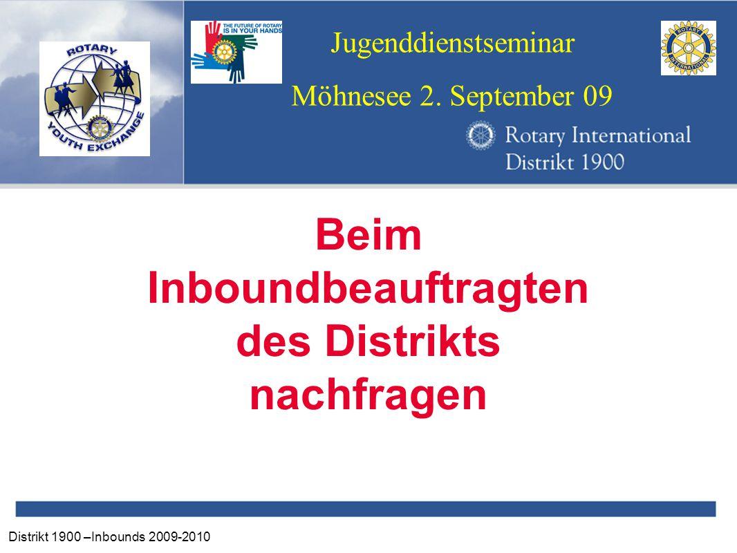 Distrikt 1900 –Inbounds 2009-2010 Jugenddienstseminar Möhnesee 2. September 09 Beim Inboundbeauftragten des Distrikts nachfragen