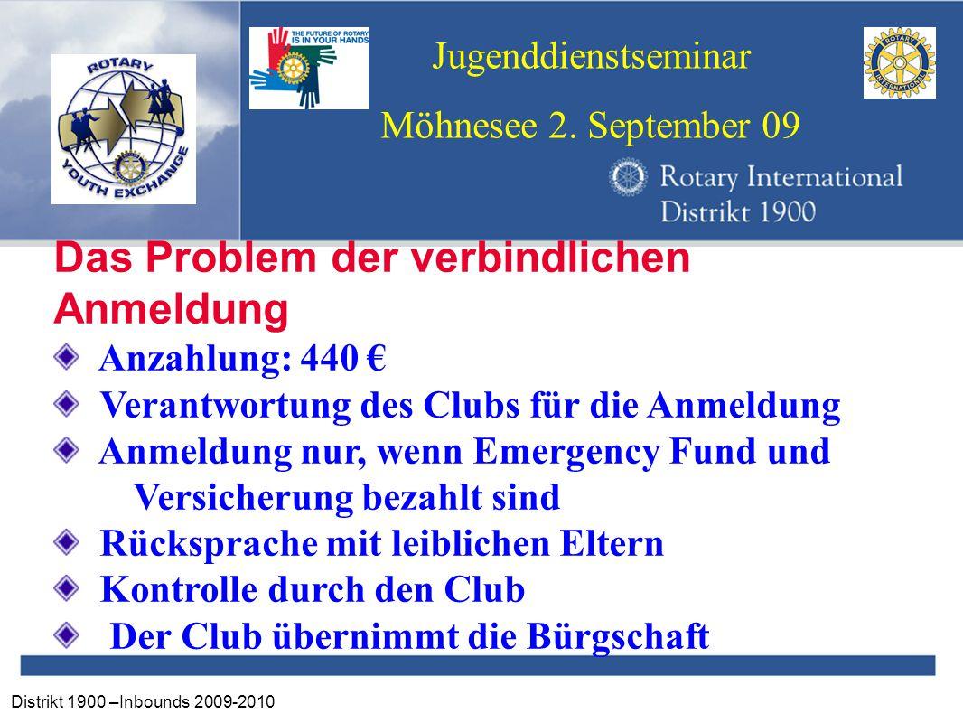 Distrikt 1900 –Inbounds 2009-2010 Jugenddienstseminar Möhnesee 2. September 09 Das Problem der verbindlichen Anmeldung Anzahlung: 440 € Verantwortung
