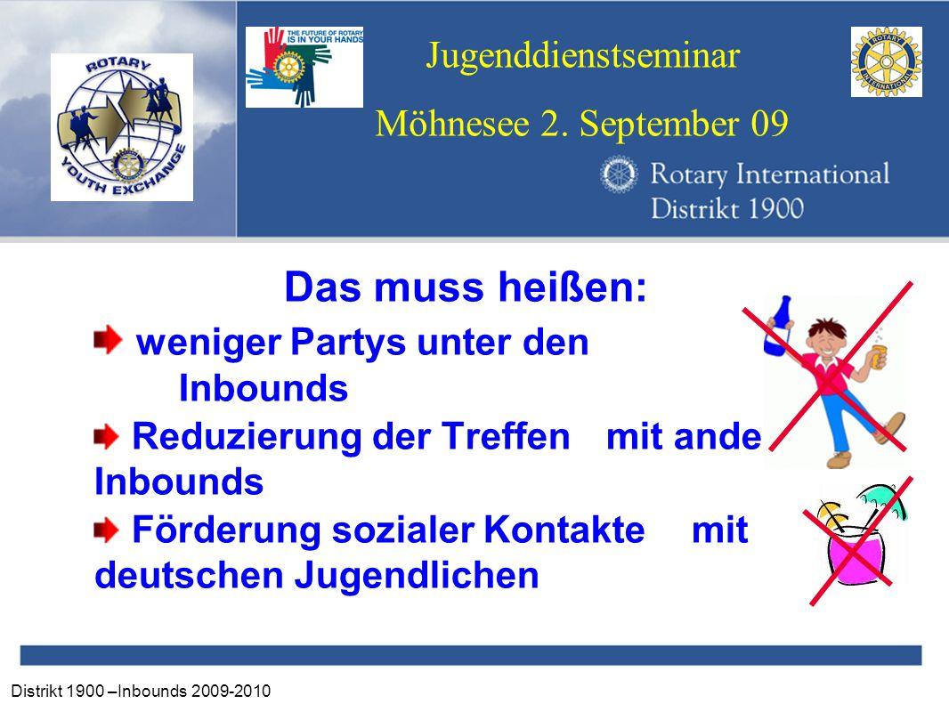 Distrikt 1900 –Inbounds 2009-2010 Jugenddienstseminar Möhnesee 2. September 09 Das muss heißen: weniger Partys unter den Inbounds Reduzierung der Tref