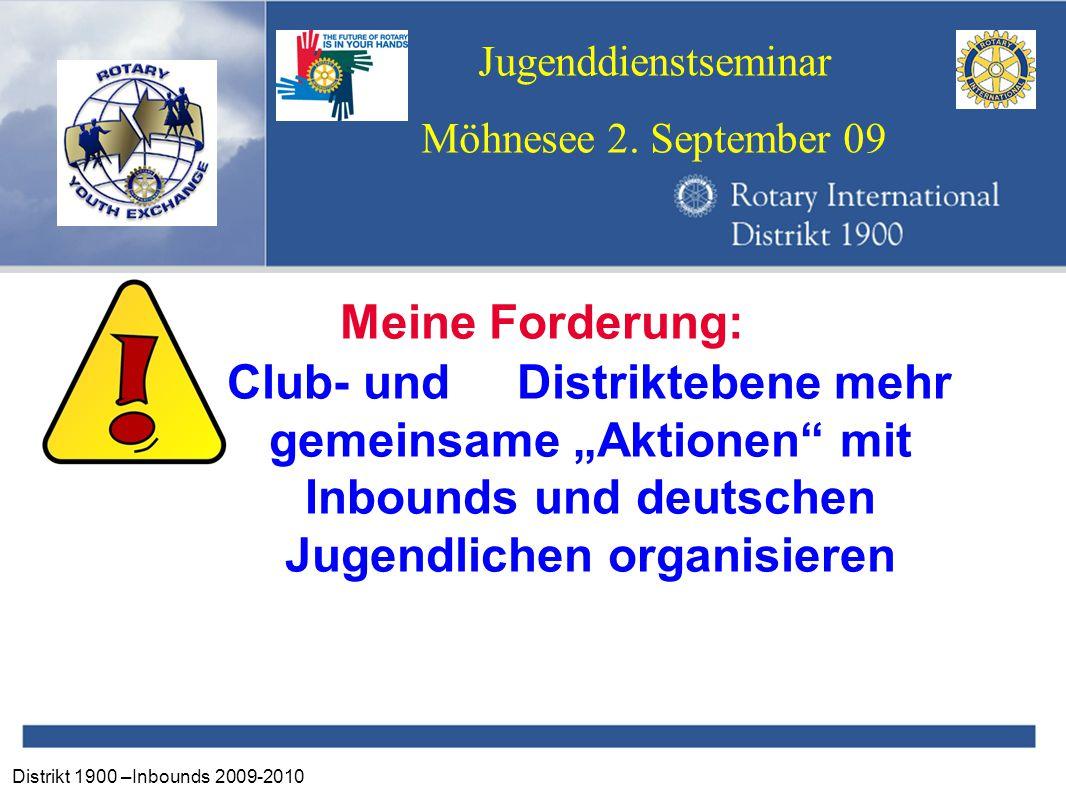 """Distrikt 1900 –Inbounds 2009-2010 Jugenddienstseminar Möhnesee 2. September 09 Meine Forderung: Auf Club- undDistriktebene mehr gemeinsame """"Aktionen"""""""