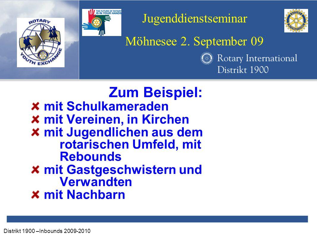 Distrikt 1900 –Inbounds 2009-2010 Jugenddienstseminar Möhnesee 2. September 09 Zum Beispiel: mit Schulkameraden mit Vereinen, in Kirchen mit Jugendlic