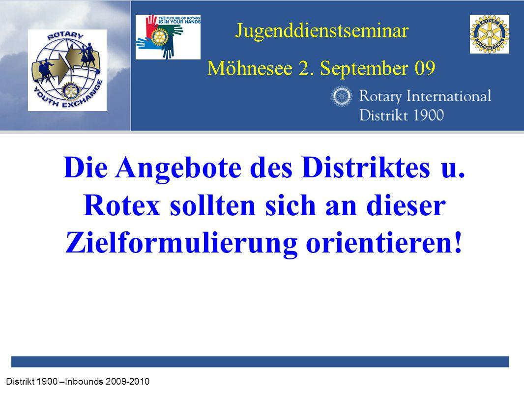 Distrikt 1900 –Inbounds 2009-2010 Jugenddienstseminar Möhnesee 2. September 09 Die Angebote des Distriktes u. Rotex sollten sich an dieser Zielformuli