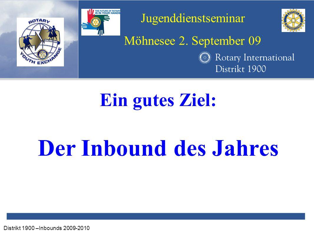 Distrikt 1900 –Inbounds 2009-2010 Jugenddienstseminar Möhnesee 2. September 09 Ein gutes Ziel: Der Inbound des Jahres