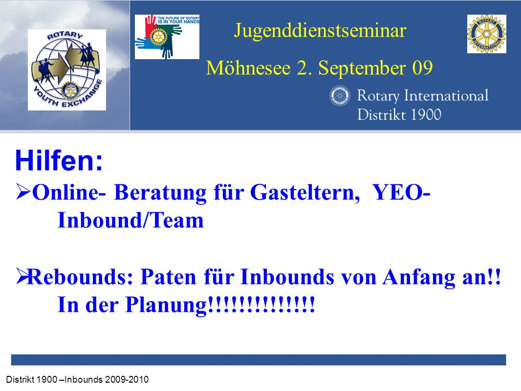 Distrikt 1900 –Inbounds 2009-2010 Jugenddienstseminar Möhnesee 2. September 09 Hilfen:  Online- Beratung für Gasteltern, YEO- Inbound/Team  Rebounds