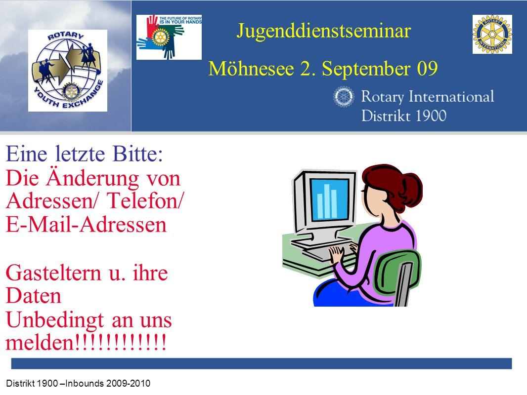 Distrikt 1900 –Inbounds 2009-2010 Jugenddienstseminar Möhnesee 2. September 09 Eine letzte Bitte: Die Änderung von Adressen/ Telefon/ E-Mail-Adressen