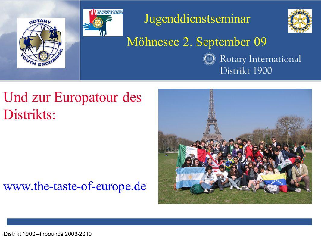 Distrikt 1900 –Inbounds 2009-2010 Jugenddienstseminar Möhnesee 2. September 09 Und zur Europatour des Distrikts: www.the-taste-of-europe.de
