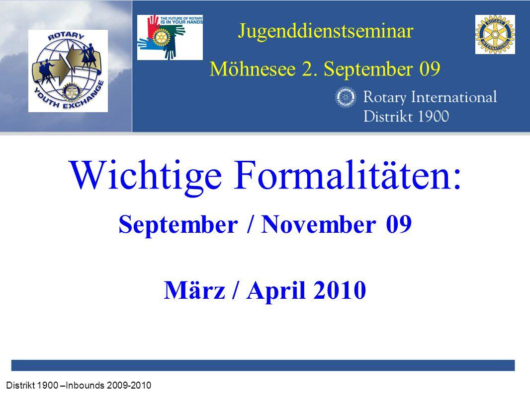 Distrikt 1900 –Inbounds 2009-2010 Jugenddienstseminar Möhnesee 2. September 09 Wichtige Formalitäten: September / November 09 März / April 2010
