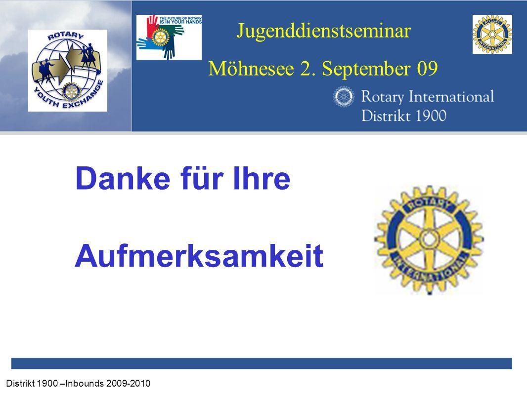 Distrikt 1900 –Inbounds 2009-2010 Jugenddienstseminar Möhnesee 2. September 09 Danke für Ihre Aufmerksamkeit
