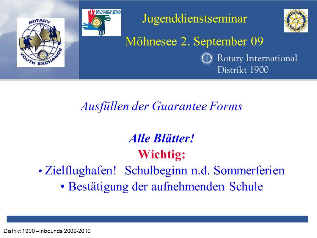 Distrikt 1900 –Inbounds 2009-2010 Jugenddienstseminar Möhnesee 2. September 09 Ausfüllen der Guarantee Forms Alle Blätter! Wichtig: Zielflughafen! Sch