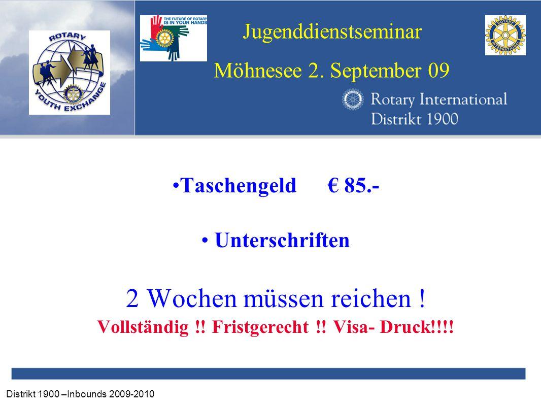 Distrikt 1900 –Inbounds 2009-2010 Jugenddienstseminar Möhnesee 2. September 09 Taschengeld € 85.- Unterschriften 2 Wochen müssen reichen ! Vollständig