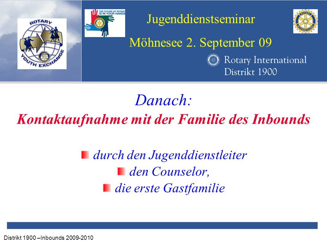 Distrikt 1900 –Inbounds 2009-2010 Jugenddienstseminar Möhnesee 2. September 09 Danach: Kontaktaufnahme mit der Familie des Inbounds durch den Jugenddi