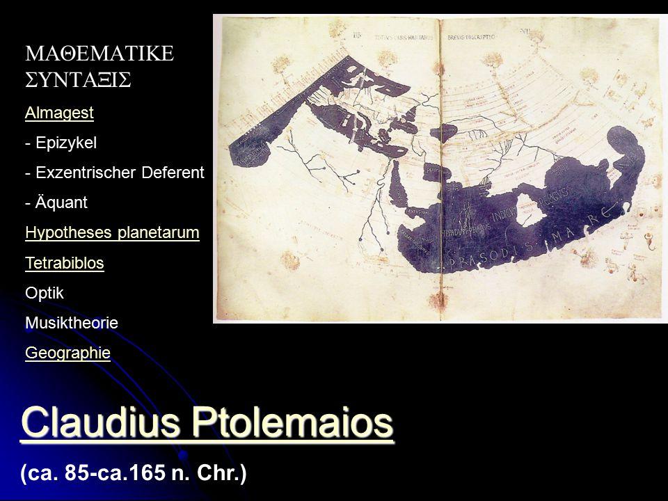 Claudius Ptolemaios Claudius Ptolemaios (ca. 85-ca.165 n. Chr.)   Almagest - Epizykel - Exzentrischer Deferent - Äquant Hypotheses p