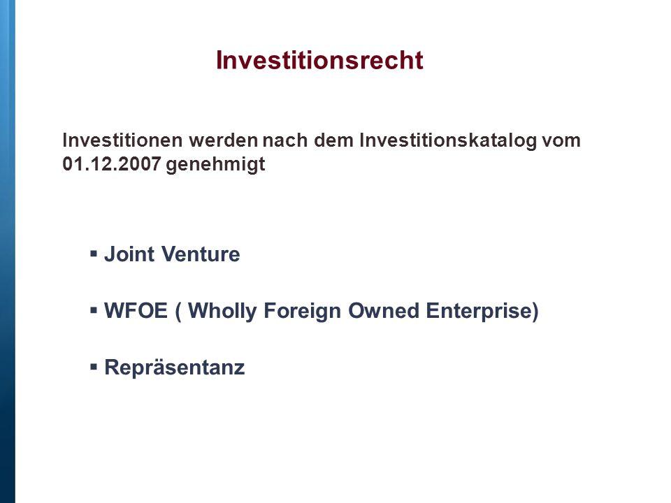  Joint Venture  WFOE ( Wholly Foreign Owned Enterprise)  Repräsentanz Investitionsrecht Investitionen werden nach dem Investitionskatalog vom 01.12.2007 genehmigt