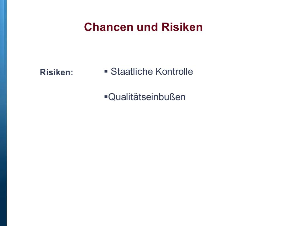 Risiken:  Staatliche Kontrolle  Qualitätseinbußen Chancen und Risiken